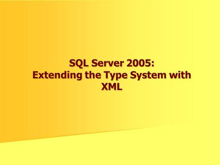 SQL Server 2005: Extending the Type System with XML.