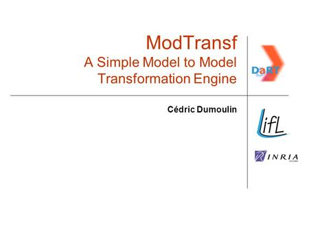 ModTransf A Simple Model to Model Transformation Engine Cédric Dumoulin.
