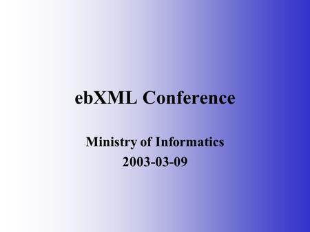 EbXML Conference Ministry of Informatics 2003-03-09.