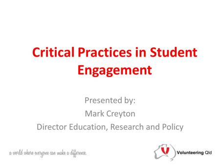 Critical Practices in Student Engagement Presented by: Mark Creyton Director Education, Research and Policy.