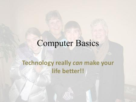 Computer Basics Technology really can make your life better!!