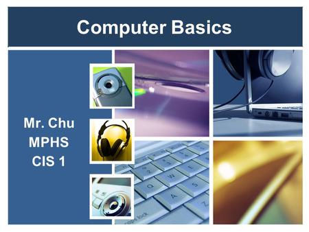 Computer Basics Mr. Chu MPHS CIS 1. Objectives ●Define the term computer and discuss the four basic computer operations: input, processing, output, and.