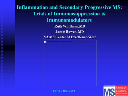 CMSC, June 2004 Inflammation and Secondary Progressive MS: Trials of Immunosuppression & Immunomodulators Ruth Whitham, MD James Bowen, MD VA MS Center.