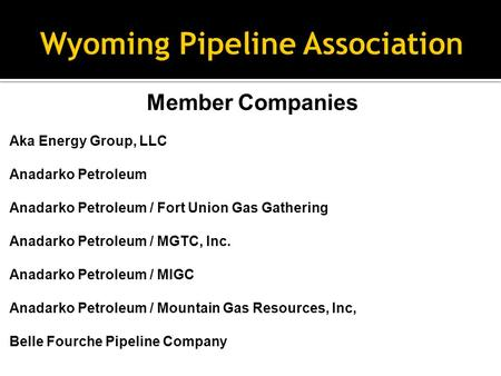 Member Companies Aka Energy Group, LLC Anadarko Petroleum Anadarko Petroleum / Fort Union Gas Gathering Anadarko Petroleum / MGTC, Inc. Anadarko Petroleum.