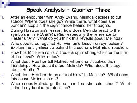 Speak Analysis – Quarter Three 1. After an encounter with Andy Evans, Melinda decides to cut school. Where does she go? While there, what does she ponder?