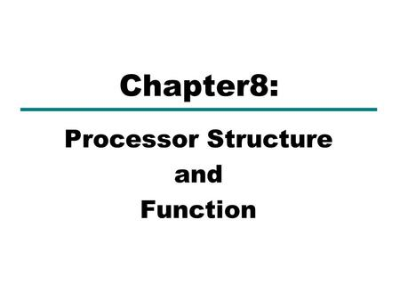 Processor Structure and Function Chapter8:. CPU Structure  CPU must:  Fetch instructions –Read instruction from memory  Interpret instructions –Instruction.