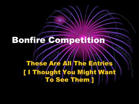 Bonfire Competition These Are All The Entries [ I Thought You Might Want To See Them ]
