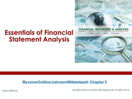 Essentials of Financial Statement Analysis Revsine/Collins/Johnson/Mittelstaedt: Chapter 5 McGraw-Hill/Irwin Copyright © 2012 by The McGraw-Hill Companies,