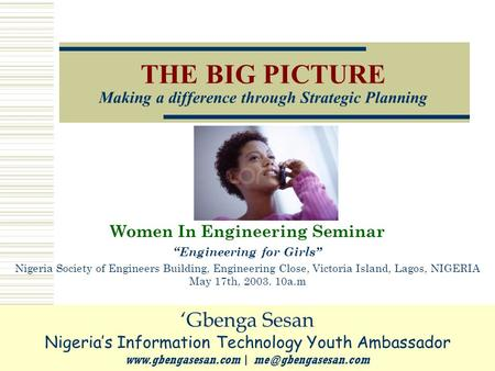 "THE BIG PICTURE Making a difference through Strategic Planning Women In Engineering Seminar ""Engineering for Girls"" Nigeria Society of Engineers Building,"