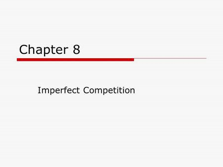 Chapter 8 Imperfect Competition.  Monopolistic Competition Characteristics  Many sellers  Easy entry and exit  Differentiated product  Nonprice competition.