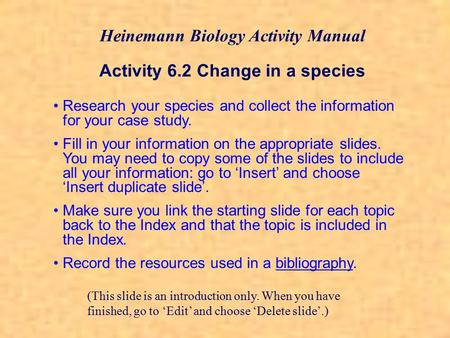 Research your species and collect the information for your case study. Fill in your information on the appropriate slides. You may need to copy some of.