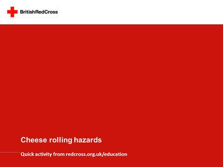 Cheese rolling hazards Quick activity from redcross.org.uk/education.