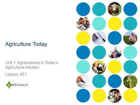 Agriculture Today Unit 1: Agribusiness in Today's Agriculture Industry Lesson: AT1.
