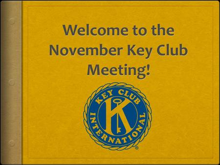 Key Club Pledge I pledge, On my honor, To uphold the Objects of Key Club International; To build my home, school and community; To serve my nation and.