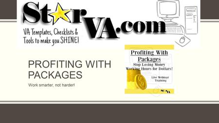 PROFITING WITH PACKAGES Work smarter, not harder!.