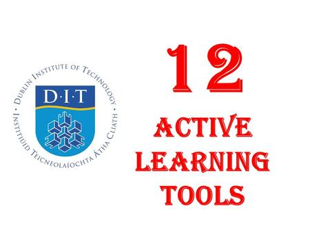 "12 ACTIVE LEARNING Tools. Active Learning ""Active learning involves providing opportunities for students to meaningfully talk and listen, write, read,"
