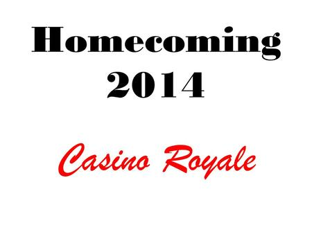 Homecoming 2014 Casino Royale. Monday Attention Kings, Queens and Jokers There will be a DJ in your Lunch Period bring your moves.
