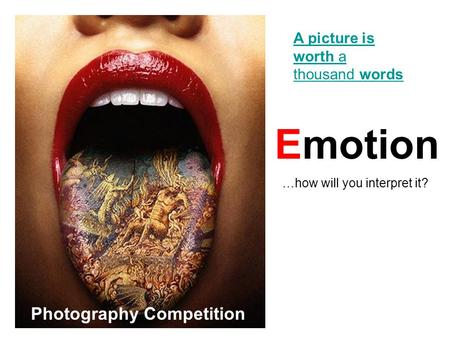 A picture is worth a thousand words Emotion …how will you interpret it? Photography Competition.