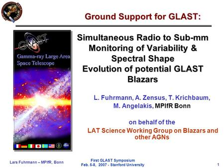 Lars Fuhrmann – MPIfR, Bonn 1 First GLAST Symposium Feb. 5-8, 2007 - Stanford University Ground Support for GLAST: Simultaneous Radio to Sub-mm Monitoring.