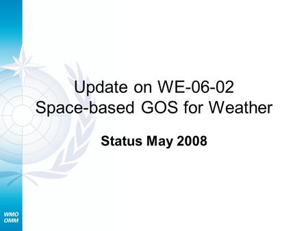 Update on WE-06-02 Space-based GOS for Weather Status May 2008.