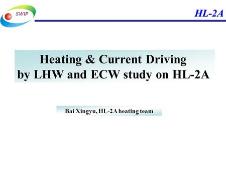 HL-2A Heating & Current Driving by LHW and ECW study on HL-2A Bai Xingyu, HL-2A heating team.