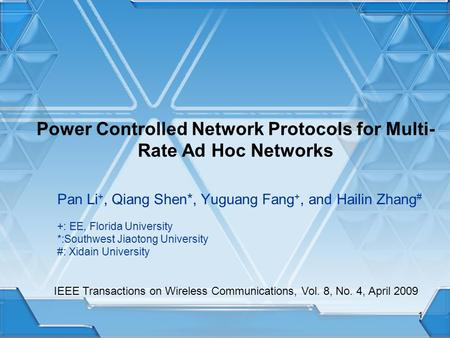 Power Controlled Network Protocols for Multi- Rate Ad Hoc Networks Pan Li +, Qiang Shen*, Yuguang Fang +, and Hailin Zhang # +: EE, Florida University.
