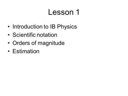 Lesson 1 Introduction to IB Physics Scientific notation