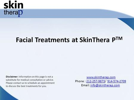 Facial Treatments at SkinThera P TM  Phone : 212-257-9873/ 914-574-2709212-257-9873914-574-2709