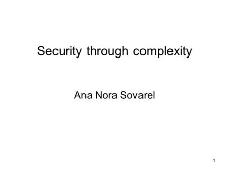 1 Security through complexity Ana Nora Sovarel. 2 Projects Please fill one slot on the signup sheet. One meeting for each group. All members must agree.