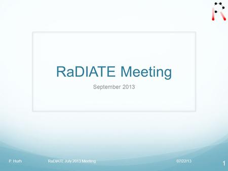 RaDIATE Meeting September 2013 07/22/13P. Hurh RaDIATE July 2013 Meeting 1.