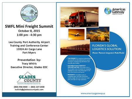 SWFL Mini Freight Summit October 8, 2015 1:00 pm - 4:30 pm Lee County Port Authority Airport Training and Conference Center 15924 Air Cargo Lane Fort Myers.