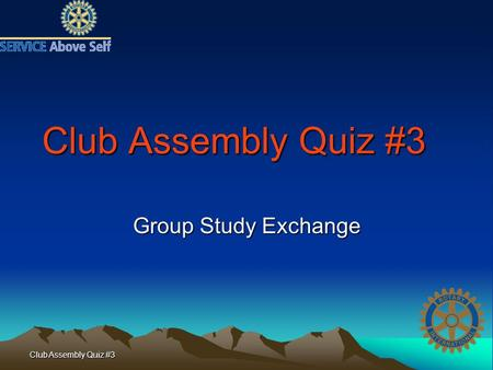 Club Assembly Quiz #3 Group Study Exchange. Club Assembly Quiz #3 1. Which of the following best describes the Group Study Exchange Program? A.The purpose.
