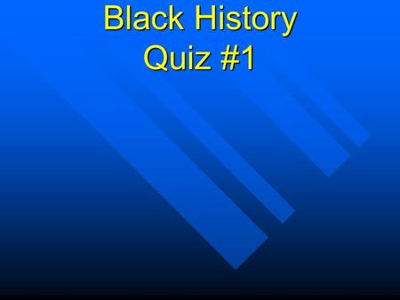 Black History Quiz #1 Who Was the Mother of the Civil Rights? A.Harriet Tubman B.Martin Luther King, Jr. C. Rosa Parks.