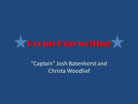 "Group Playwriting ""Captain"" Josh Batenhorst and Christa Woodlief."