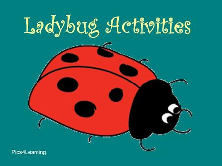 Ladybug Activities Pics4Learning Directions The first activity is a mini-hunt quiz. On each question slide there is a link to a website. Read the question.