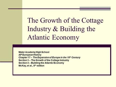 The Growth of the Cottage Industry & Building the Atlantic Economy Mater Academy High School AP European History Chapter 17 – The Expansion of Europe in.