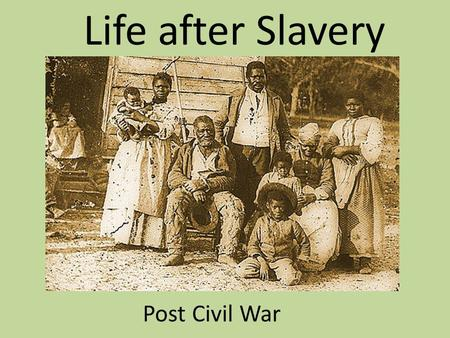 Life after Slavery Post Civil War.