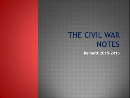 Bennett 2015-2016.  What was the course of the Civil War?  What were its political, social, and economic ramifications?