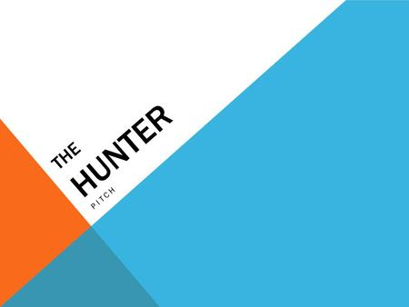 THE HUNTER PITCH. SYNOPSIS A young girl witnesses her parents getting murdered on her 6 th birthday. 13 years later the young girls not young anymore,