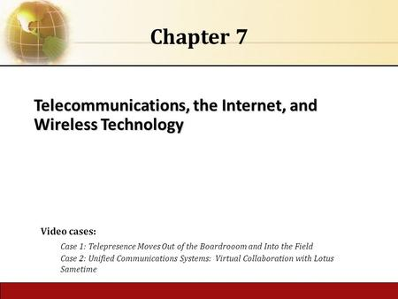 6.1 Copyright © 2014 Pearson Educationpublishing as Prentice Hall Telecommunications, the Internet, and Wireless Technology Chapter 7 Video cases: Case.
