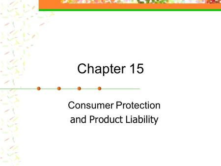 Chapter 15 Consumer Protection and Product Liability.