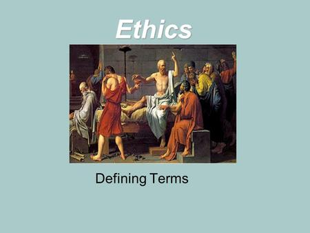 Ethics Defining Terms. Key Terms of the Ethics Unit  Moral Philosophy: The Search for the best way to live and the right principles to guide our actions.