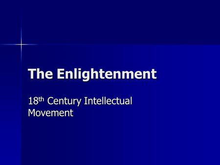 The Enlightenment 18 th Century Intellectual Movement.