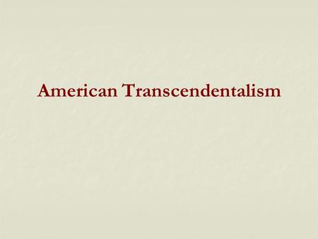 American Transcendentalism. advocates reliance on romantic intuition and moral human conscience Belief that humans can intuitively transcend the limits.