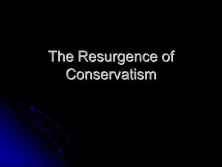 The Resurgence of Conservatism. New Right New Right Evangelical Christians Evangelical Christians Moral Majority Moral Majority Denounce abortion, pornography,