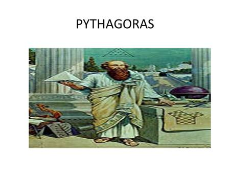PYTHAGORAS. Born Approximately 569 BC, Samos Greece Died Approximately 500 - 475 BC, Metapontum Italy.