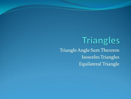Triangle Angle Sum Theorem Isosceles Triangles Equilateral Triangle.