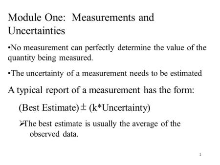 1 Module One: Measurements and Uncertainties No measurement can perfectly determine the value of the quantity being measured. The uncertainty of a measurement.