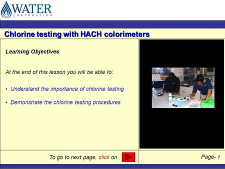 To go to next page, click on Page- Chlorine testing with HACH colorimeters 1 Learning Objectives At the end of this lesson you will be able to: Understand.