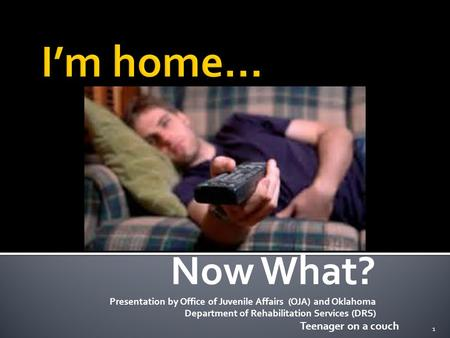 Now What? Presentation by Office of Juvenile Affairs (OJA) and Oklahoma Department of Rehabilitation Services (DRS) Teenager on a couch 1.